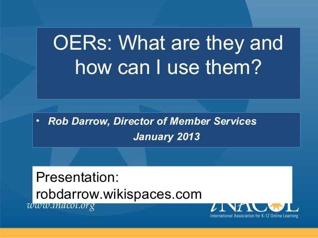 OERs: What are they and      how can I use them? • Rob Darrow, Director of Member Services                   January 2013 ...