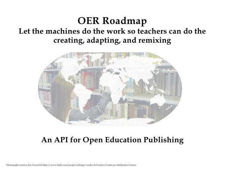 OER Roadmap Let the machines do the work so teachers can do the creating, adapting, and remixing Photograph courtesy Joe C...