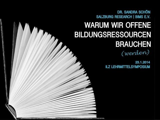 DR. SANDRA SCHÖN! SALZBURG RESEARCH | BIMS E.V.    WARUM WIR OFFENE ! BILDUNGSRESSOURCEN ! BRAUCHEN! (werden)  23.1.2014...