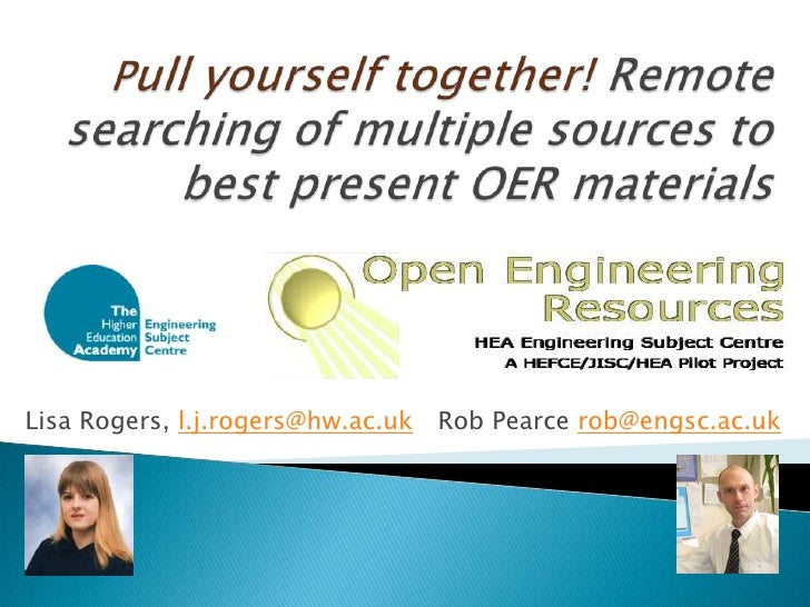 Pull yourself together! Remote searching of multiple sources to best present OER materials <br />Lisa Rogers, l.j.rogers@h...