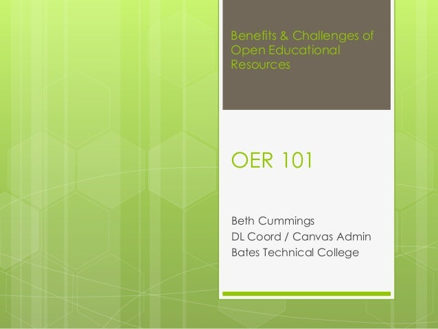 Benefits & Challenges of Open Educational Resources Beth Cummings DL Coord / Canvas Admin Bates Technical College OER 101