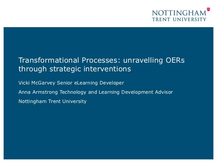 Transformational Processes: unravelling OERs through strategic interventions Vicki McGarvey Senior eLearning Developer  An...