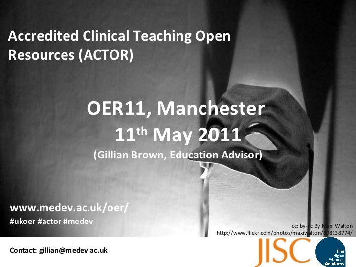 OER11, Manchester  11 th  May 2011 (Gillian Brown, Education Advisor) Accredited Clinical Teaching Open Resources (ACTOR) ...