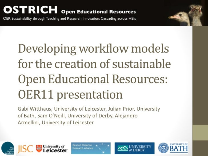 Developing workflow modelsfor the creation of sustainableOpen Educational Resources:OER11 presentationGabi Witthaus, Unive...