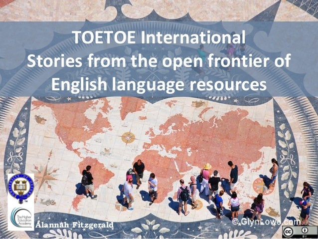 TOETOE InternationalStories from the open frontier of   English language resources Alannah Fitzgerald
