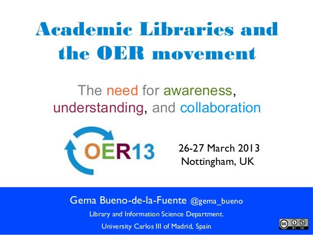 Academic Libraries and  the OER movement    The need for awareness, understanding, and collaboration                      ...