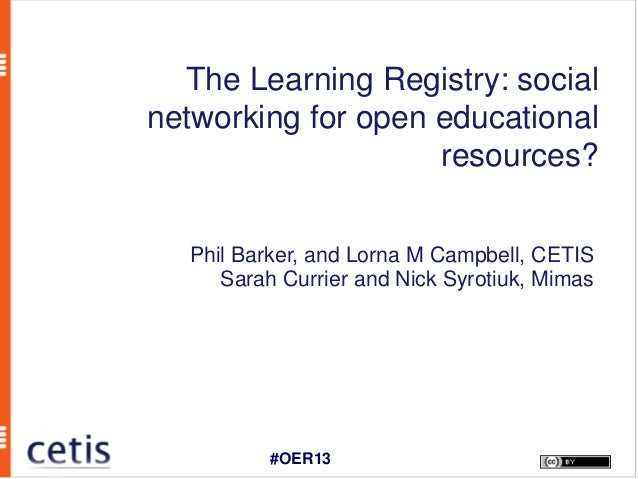 The Learning Registry: socialnetworking for open educational                    resources?  Phil Barker, and Lorna M Campb...