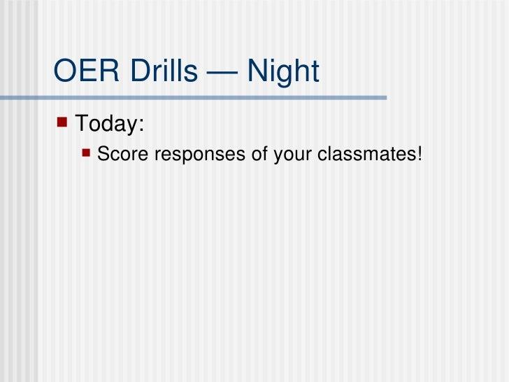 OER Drills — Night <ul><li>Today:  </li></ul><ul><ul><li>Score responses of your classmates! </li></ul></ul>
