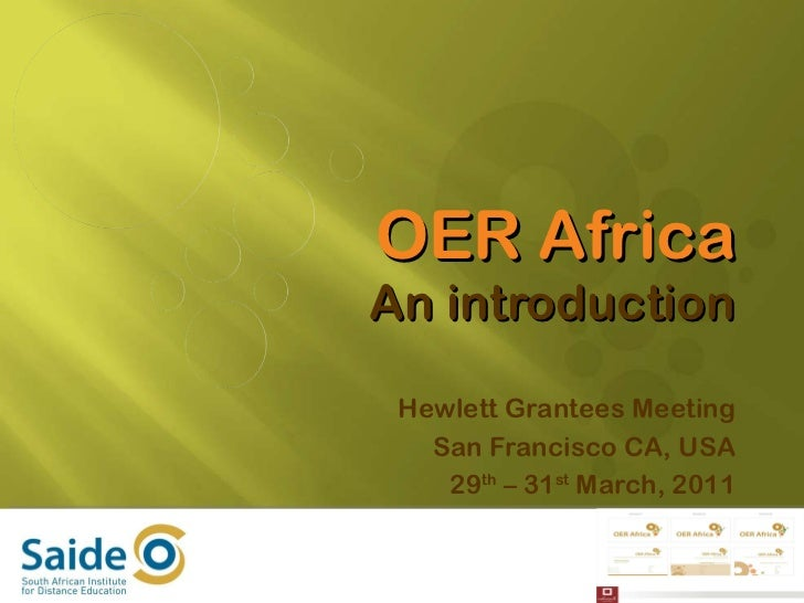 OER Africa An introduction Hewlett Grantees Meeting San Francisco CA, USA 29 th  – 31 st  March, 2011