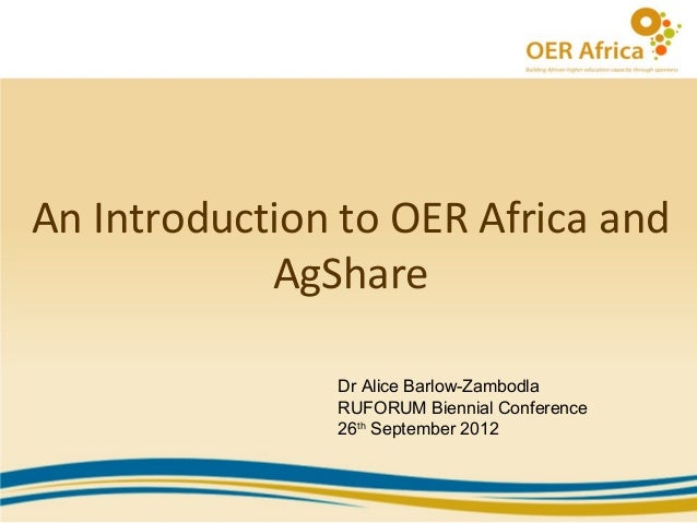 An Introduction to OER Africa and            AgShare               Dr Alice Barlow-Zambodla               RUFORUM Biennial...
