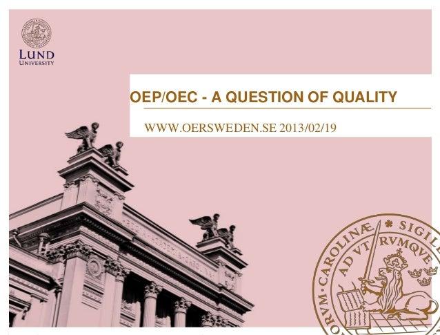 OEP/OEC - A QUESTION OF QUALITY WWW.OERSWEDEN.SE 2013/02/19