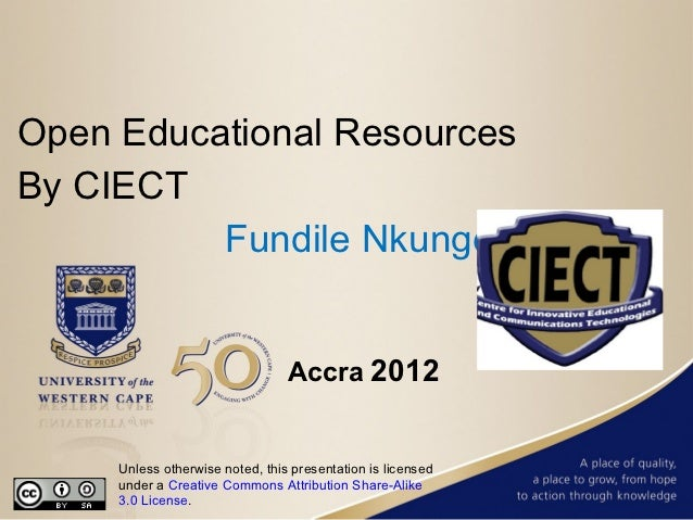 Open Educational ResourcesBy CIECT          Fundile Nkunge                                 Accra 2012     Unless otherwise...