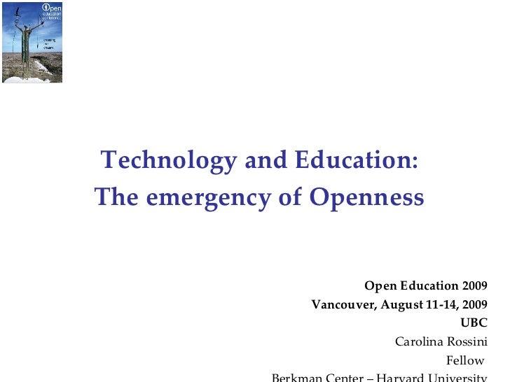 <ul><li>Technology and Education: </li></ul><ul><li>The emergency of Openness </li></ul><ul><li>Open Education 2009 </li><...