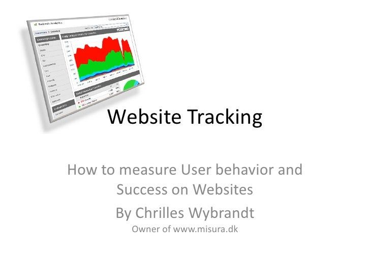 Website Tracking  How to measure User behavior and       Success on Websites       By Chrilles Wybrandt         Owner of w...