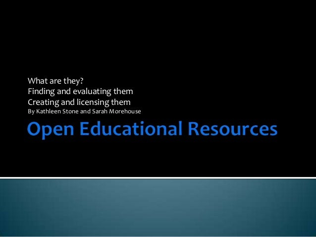 Open Educational Resources - what are they; finding and evaluating them; creating and licensing them