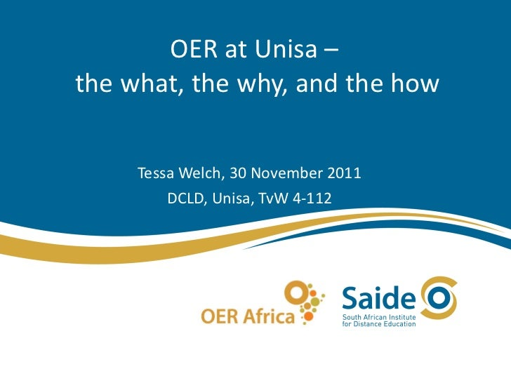 OER at Unisa –  the what, the why, and the how Tessa Welch, 30 November 2011 DCLD, Unisa, TvW 4-112