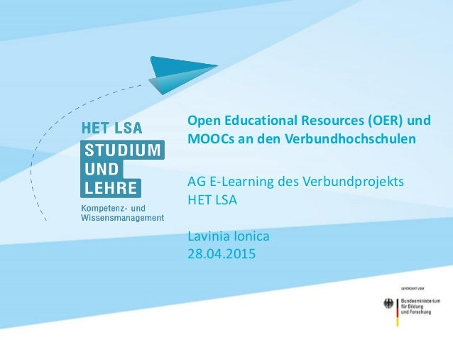 Open Educational Resources (OER) und MOOCs an den Verbundhochschulen AG E-Learning des Verbundprojekts HET LSA Lavinia Ion...