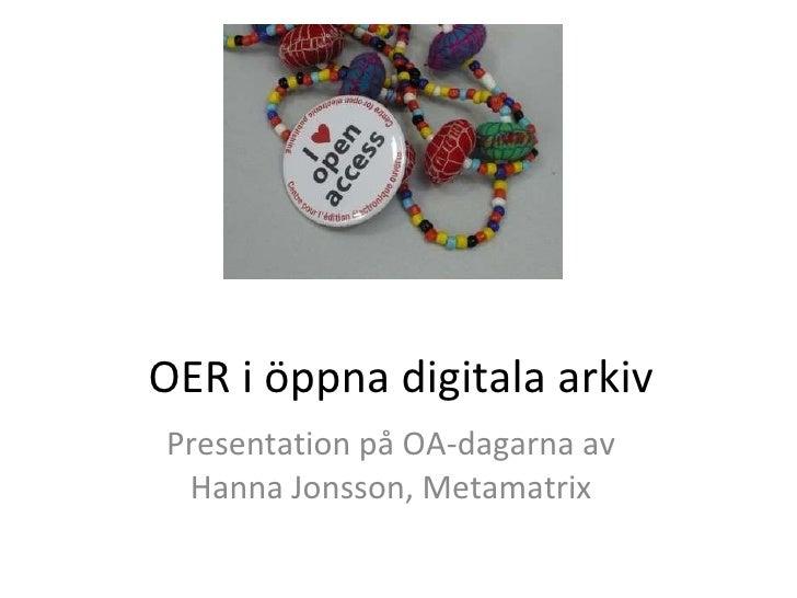 OER i öppna digitala arkiv Presentation på OA-dagarna av Hanna Jonsson, Metamatrix