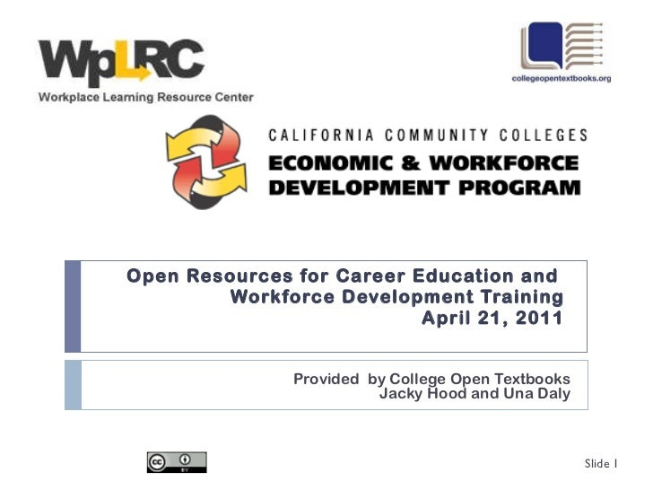 Open Resources for Career Education and  Workforce Development Training April 21, 2011 Provided  by College Open Textbooks...