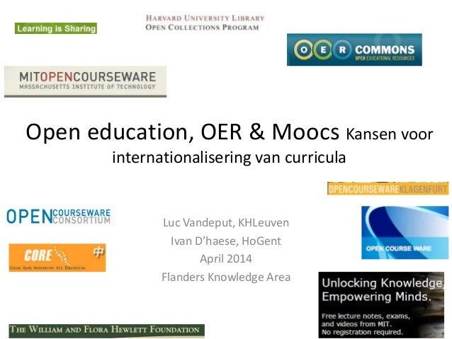 Open education, OER & Moocs Kansen voor internationalisering van curricula Luc Vandeput, KHLeuven Ivan D'haese, HoGent Apr...