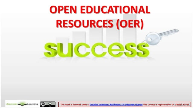 OPEN EDUCATIONAL RESOURCES (OER) This work is licensed under a Creative Commons Attribution 3.0 Unported License.This Lice...