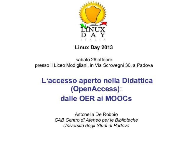 Linux Day 2013 sabato 26 ottobre presso ilLiceo Modigliani, in Via Scrovegni 30, a Padova  L'accesso aperto nella Didatt...
