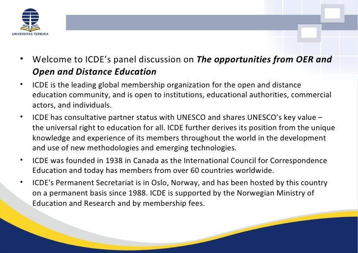 • Welcome to ICDE's panel discussion on The opportunities from OER and  Open and Distance Education•   ICDE is the leading...