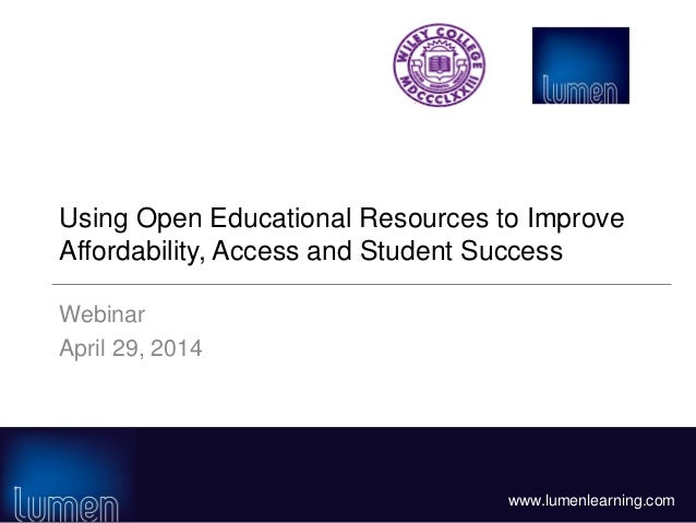 www.lumenlearning.com Using Open Educational Resources to Improve Affordability, Access and Student Success Webinar April ...