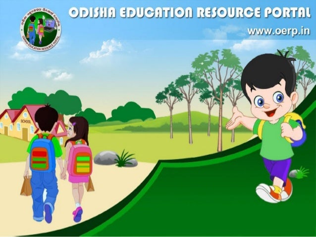 The Odisha Education Resource Portal (OERP) is an initiative to congregate all the available resources under one umbrella ...