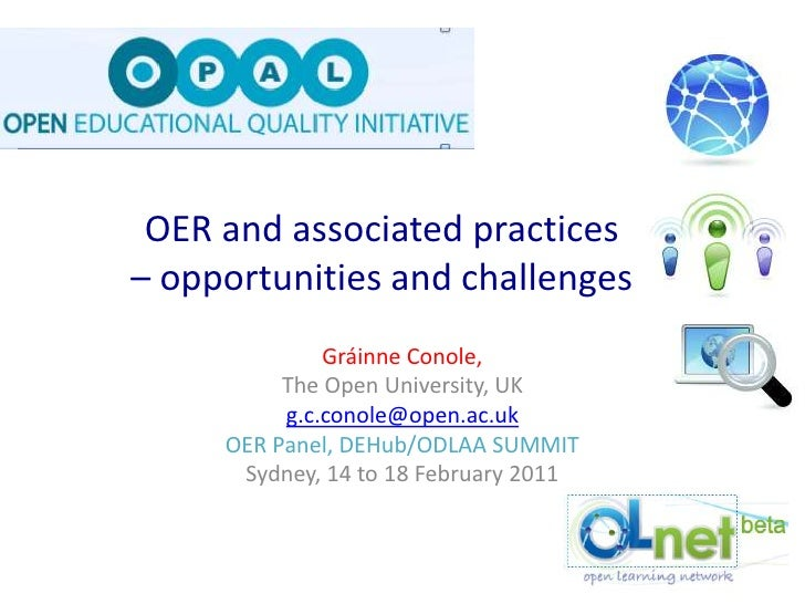 OER and associated practices – opportunities and challenges<br />Gráinne Conole, <br />The Open University, UK<br />g.c.co...