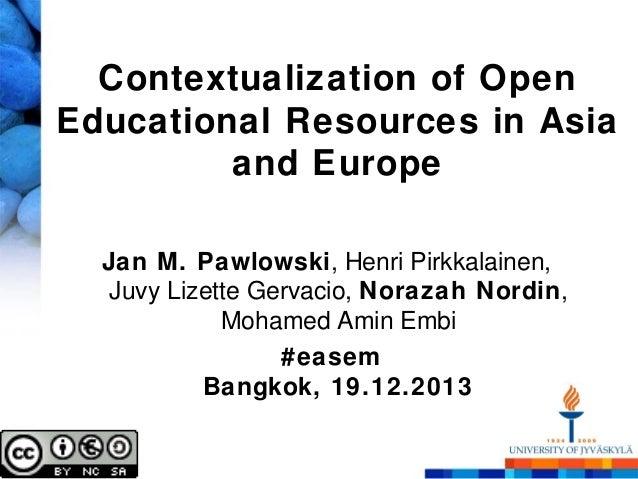 Contextualization of Open Educational Resources in Asia and Europe Jan M. Pawlowski, Henri Pirkkalainen, Juvy Lizette Gerv...