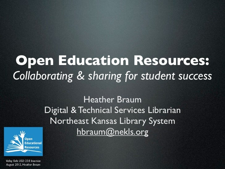 Open Education Resources:     Collaborating & sharing for student success                                            Heath...