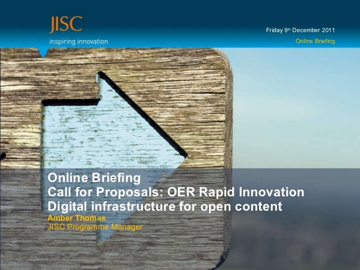 Online Briefing Call for Proposals: OER Rapid Innovation Digital infrastructure for open content Amber Thomas JISC Program...