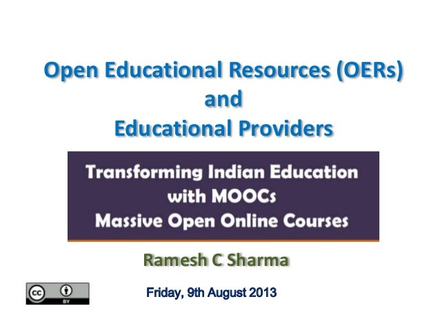 Open Educational Resources (OERs) and Educational Providers Ramesh C Sharma Friday, 9th August 2013