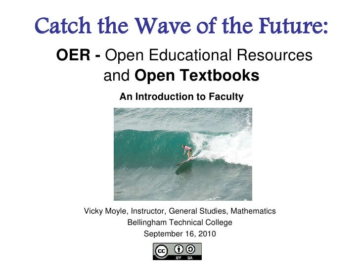 Catch the Wave of the Future:OER - Open Educational Resources  and Open TextbooksAn Introduction to Faculty<br />Vicky Moy...