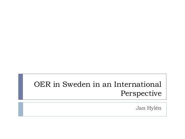OER in Sweden in an International                      Perspective                          Jan Hylén