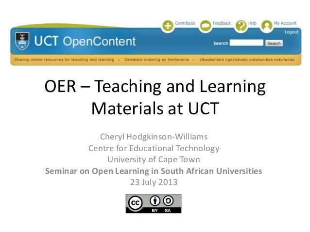 OER – Teaching and Learning Materials at UCT Cheryl Hodgkinson-Williams Centre for Educational Technology University of Ca...