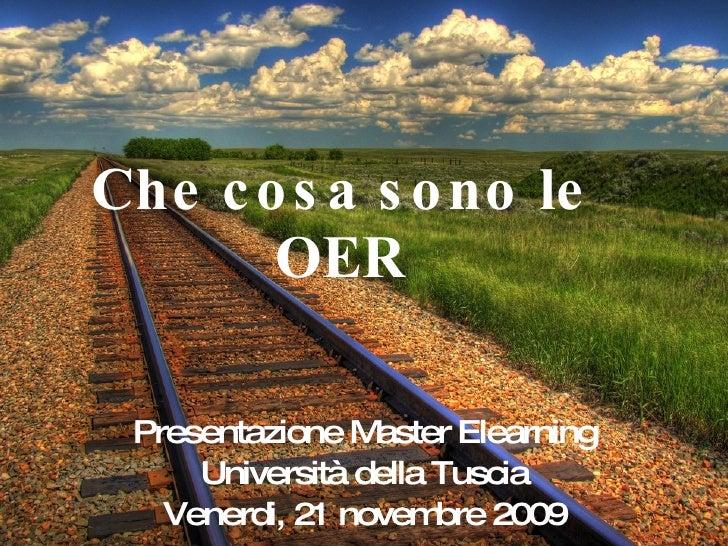 Che cosa sono le OER Presentazione Master Elearning Università della Tuscia Venerdi, 21 novembre 2009