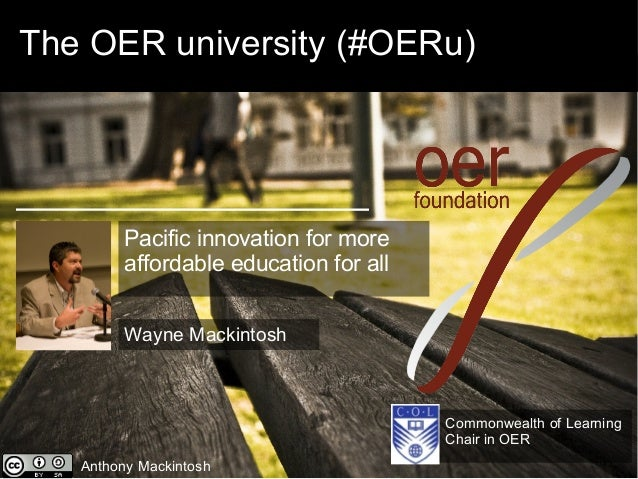 The OER university (#OERu)         Pacific innovation for more         affordable education for all         Wayne Mackinto...