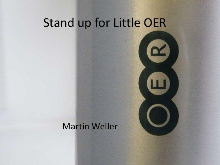 Stand up for Little OER   Martin Weller