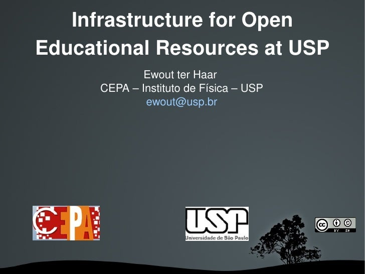 Infrastructure for Open Educational Resources at USP               Ewout ter Haar        CEPA – Instituto de Física – USP ...