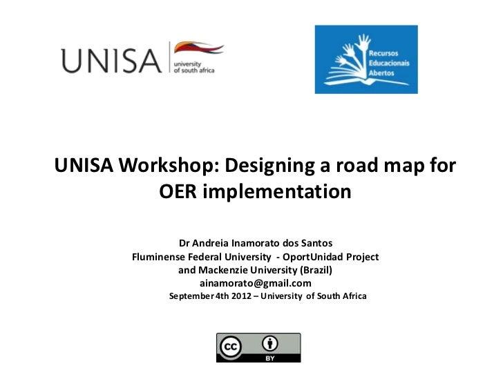 UNISA Workshop: Designing a road map for         OER implementation                Dr Andreia Inamorato dos Santos       F...