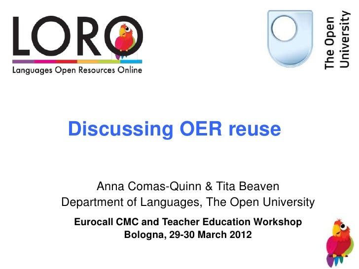 Discussing OER reuse      Anna Comas-Quinn & Tita BeavenDepartment of Languages, The Open University  Eurocall CMC and Tea...