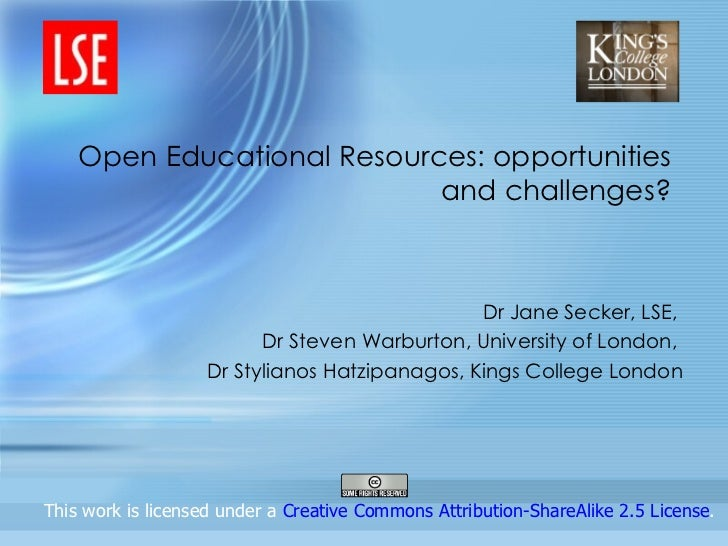 Open Educational Resources: opportunities and challenges? Dr Jane Secker, LSE,  Dr Steven Warburton, University of London,...