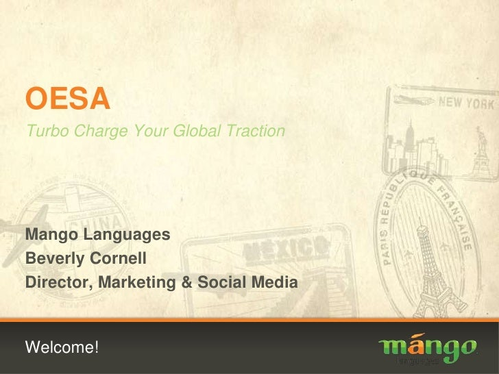 Welcome!<br />OESA<br />Turbo Charge Your Global Traction<br />Mango Languages<br />Beverly Cornell<br />Director, Marketi...