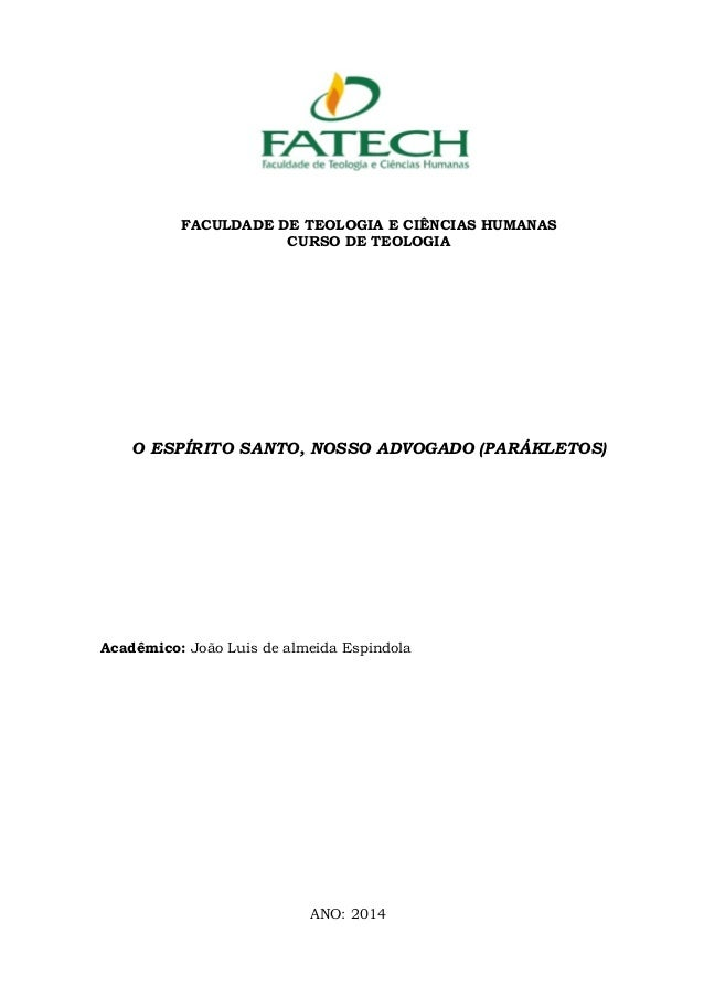 FACULDADE DE TEOLOGIA E CIÊNCIAS HUMANAS CURSO DE TEOLOGIA O ESPÍRITO SANTO, NOSSO ADVOGADO (PARÁKLETOS) Acadêmico: João L...