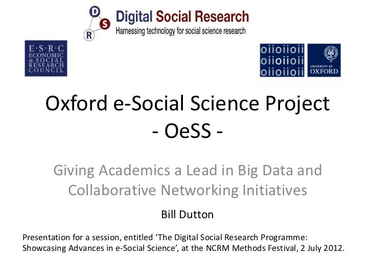 Oxford e-Social Science Project                - OeSS -       Giving Academics a Lead in Big Data and         Collaborativ...