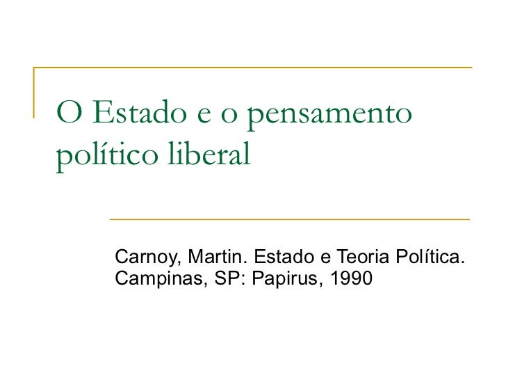 O Estado e o pensamento político liberal Carnoy, Martin. Estado e Teoria Política. Campinas, SP: Papirus, 1990