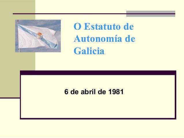 O Estatuto de Autonomía de Galicia 6 de abril de 1981