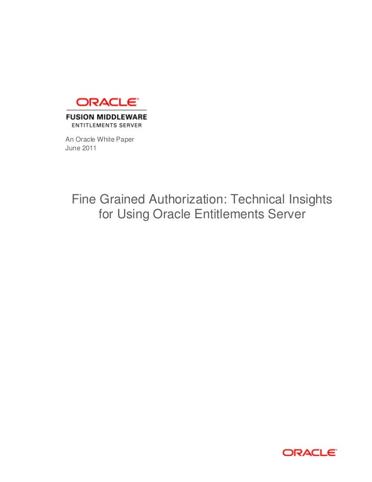 An Oracle White PaperJune 2011 Fine Grained Authorization: Technical Insights      for Using Oracle Entitlements Server